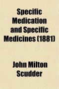 Specific Medication and Specific Medicines (1881) - Scudder, John Milton