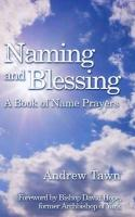Naming and Blessing: A Book of Name Prayers. Andrew Tawn