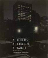 Stieglitz, Steichen, Strand: Masterworks from the Metropolitan Museum of Art