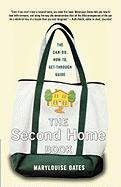 The Second Home Book: The Can-Do, How-To, Get-Through Guide