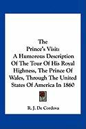 The Prince's Visit: A Humorous Description of the Tour of His Royal Highness, the Prince of Wales, Through the United States of America in