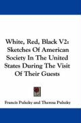 White, Red, Black V2: Sketches of American Society in the United States During the Visit of Their Guests