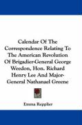Calendar of the Correspondence Relating to the American Revolution of Brigadier-General George Weedon, Hon. Richard Henry Lee and Major-General Nathan