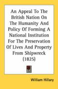 An Appeal To The British Nation On The Humanity And Policy Of Forming A National Institution For The Preservation Of Lives And Property From Shipwreck