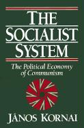 The Socialist System: The Political Economy of Communism János Kornai Author