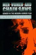 Men, Women, and Chainsaws: Gender in the Modern Horror Film: Gender in Modern Horror Film