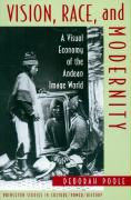 Vision, Race, and Modernity: A Visual Economy of the Andean Image World (Princeton Studies in Culture/Power/History)