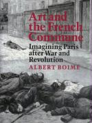 Art and the French Commune: Imagining Paris after War and Revolution (Princeton Series in 19th Century Art, Culture, and Society) (Princeton Series in Nineteenth-Century Art, Culture and Society)