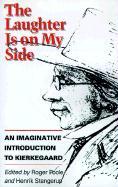 The Laughter Is on My Side: An Imaginative Introduction to Kierkegaard Søren Kierkegaard Author