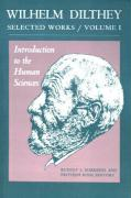 Wilhelm Dilthey: Selected Works Volume I: Introduction to the Human Sciences: Introduction to the Human Sciences v. 1 (Wilhelm Dilthey's Selected Works)