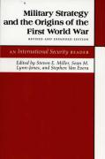 Military Strategy and the Origins of the First World War: An International Security Reader - Revised and Expanded Edition Steven E. Miller Editor