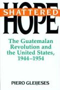 Shattered Hope: The Guatemalan Revolution And The United States, 1944-1954 (Princeton Paperbacks)
