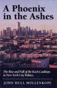 A Phoenix in the Ashes: The Rise and Fall of the Koch Coalition in New York City Politics (Princeton Paperbacks)