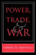Power, Trade, and War - Mansfield, Edward D.