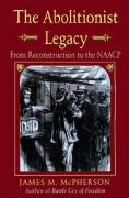 The Abolitionist Legacy: From Reconstruction to the NAACP James M. McPherson Author