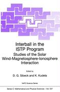 Interball in the ISTP Program: Studies of the Solar Wind-Magnetosphere-Ionosphere Interaction David Gary Sibeck Editor