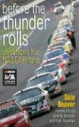 Before the Thunder Rolls: Devotions for NASCAR Fans Dale Beaver Author
