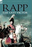 Rapp: the Last Victor-the Career of Jean Rapp, Aide-de-Camp to Desaix & Napoleon, Premier Consul, General of France Jean Rapp Author
