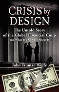 Crisis by Design: The Untold Story of the Global Financial Coup and What You Can Do about It