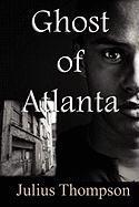 Ghost of Atlanta - Thompson, Julius