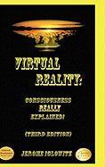 Virtual Reality: Consciousness Really Explained!