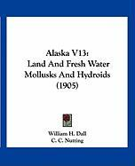 Alaska V13: Land and Fresh Water Mollusks and Hydroids (1905) - Dall, William H.; Nutting, C. C.