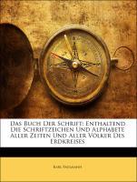 Das Buch Der Schrift: Enthaltend Die Schriftzeichen Und Alphabete Aller Zeiten Und Aller Völker Des Erdkreises