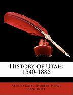 History of Utah: 1540-1886 - Bates, Alfred; Bancroft, Hubert Howe