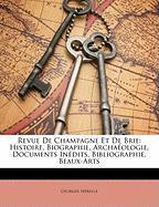 Revue de Champagne Et de Brie: Histoire, Biographie, Archaeologie, Documents Inedits, Bibliographie, Beaux-Arts