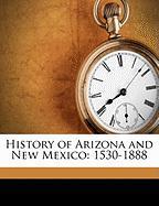 History of Arizona and New Mexico: 1530-1888