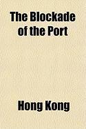 The Blockade of the Port - Kong, Hong