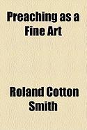 Preaching as a Fine Art - Smith, Roland Cotton