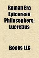 Roman Era Epicurean Philosophers: Lucretius, Philodemus, Diogenes of Oenoanda, Catius, Amafinius, Titus Albucius, Rabirius