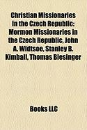 Christian Missionaries in the Czech Republic: Mormon Missionaries in the Czech Republic, John A. Widtsoe, Stanley B. Kimball, Thomas Biesinger