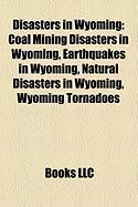 Disasters in Wyoming: Coal Mining Disasters in Wyoming, Earthquakes in Wyoming, Natural Disasters in Wyoming, Wyoming Tornadoes