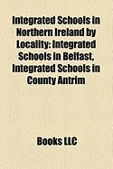 Integrated Schools in Northern Ireland by Locality: Integrated Schools in Belfast, Integrated Schools in County Antrim