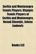 Serbia and Montenegro Tennis Players: Olympic Tennis Players of Serbia and Montenegro, Nenad Zimonji?, Jelena Jankovi?