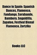 Dance in Spain: Spanish Dances, Flamenco, Fandango, Sarabande, Bambera, Seguidilla, Zapateo, Festival Bienal Flamenco, Zortziko