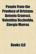 People from the Province of Oristano: Antonio Gramsci, Valentina Uccheddu, Giorgio Marras