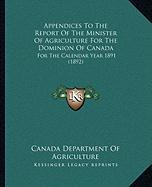 Appendices to the Report of the Minister of Agriculture for the Dominion of Canada: For the Calendar Year 1891 (1892) - Canada Dept of Agriculture