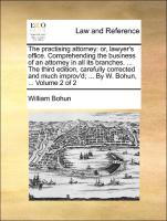 The Practising Attorney: Or, Lawyer's Office. Comprehending The Business Of An Attorney In All Its Branches. ... The Third E