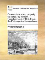 On Nebulous Stars, Properly So Called. By William Herschel, Ll.d. F.r.s. From The Philosophical Transactions.