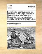 Demofoonte, a Serious Opera; As Performed at the King's Theatre, in the Hay-Market. the Poetry by Metastasio, the Most Part of the Music by Signor Fer