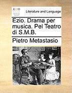 Ezio. Drama Per Musica. Pel Teatro Di S.m.b.