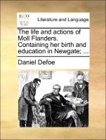 Defoe, D: Life and actions of Moll Flanders. Containing her