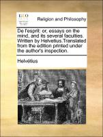 Helvétius: L'esprit: or, essays on the mind, and its several