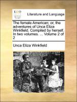 The female American; or, the adventures of Unca Eliza Winkfield. Compiled by herself. In two volumes. ... Volume 2 of 2