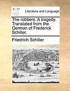 The Robbers. A Tragedy. Translated From The German Of Frederick Schiller.