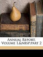 Annual Report, Volume 1, Part 2