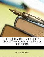 The Old Curiosity Shop; Hard Times; and the Holly Tree Inn